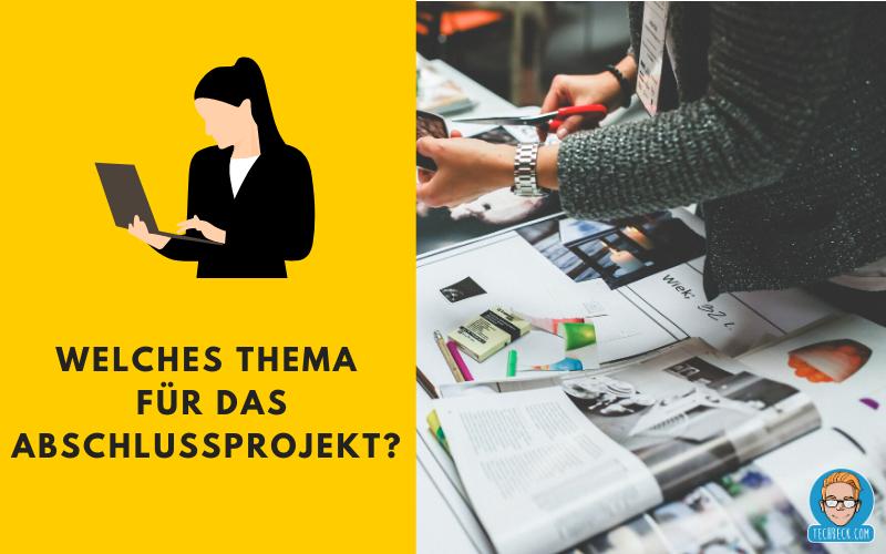 Welches Thema für das Abschlussprojekt?